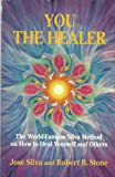 You the Healer: The World-Famous Silva Method on How to Heal Yourself and Others (0915811154) by Jose Silva