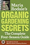 img - for Maria Rodale's Organic Gardening Secrets: The Complete Four Season Guide book / textbook / text book