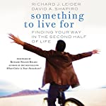 Something to Live For: Finding Your Way in the Second Half of Life | Richard J. Leider,David A. Shapiro