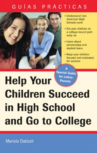 Help Your Children Succeed in High School and Go to College: (A Special Guide for Latino Parents) (Guias Practicas)