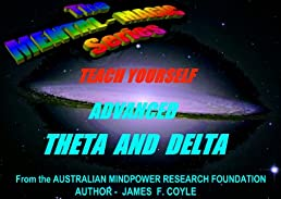 TEACH YOURSELF ADVANCED THETA AND DELTA (The Mental Magic Series)