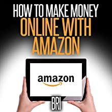 How to Make Money Online with Amazon (       UNABRIDGED) by Bri Narrated by Richard Di Britannia