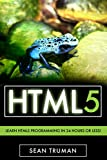 HTML5:: A Smarter Way to Learn HTML5 In a Day!