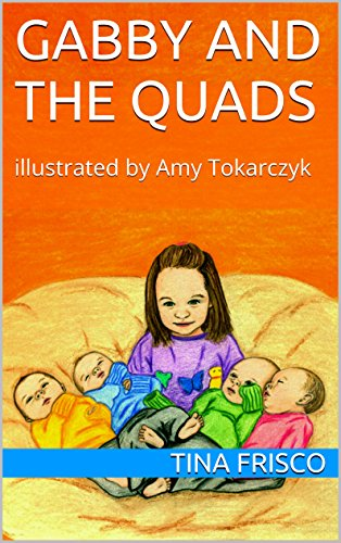 ebook: Gabby and the Quads: illustrated by Amy Tokarczyk (B00OOQ8JTK)