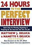 24 Hours to the Perfect Interview : Quick Steps for Planning, Organizing, and Preparing for the Interview that Gets the Job