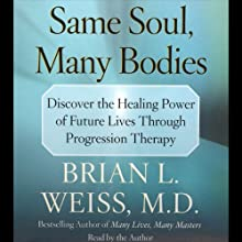 Same Soul, Many Bodies (       ABRIDGED) by Brian L. Weiss Narrated by Brian L. Weiss