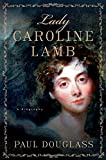 Lady Caroline Lamb: A Biography