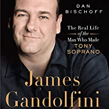 James Gandolfini: The Real Life of the Man Who Made Tony Soprano Audiobook by Dan Bischoff Narrated by John Ventimiglia