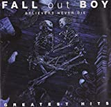 Fall Out Boy Believers Never Die: Greatest Hits