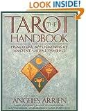 The Tarot Handbook: Practical Applications of Ancient Visual Symbols