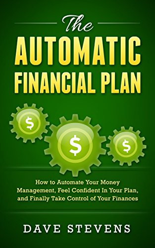 The Automatic Financial Plan: How to Automate Your Money Management, Feel Confident in Your Plan, and  Finally...