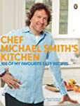 Chef Michael Smith's Kitchen: 100 Of...