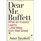 Dear Mr. Buffett: What an Investor Learns 1,269 Miles from Wall Street ~ Janet M. Tavakoli