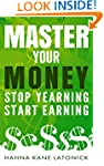 Master Your Money: Stop Yearning, Sta...
