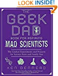 The Geek Dad Book for Aspiring Mad Sc...