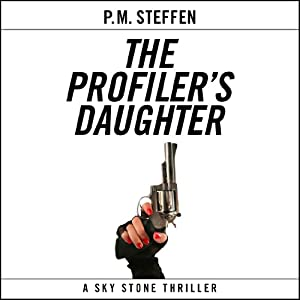 The Profiler's Daughter: Sky Stone, Book 1 | [P. M. Steffen]