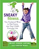 img - for Sneaky Fitness: Fun, Foolproof Ways to Slip Fitness into Your Child's Everyday Life book / textbook / text book