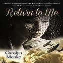 Return to Me Audiobook by Carolyn Menke Narrated by Kristin Carbone