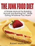 img - for The Junk Food Diet - A Simple Manual For Building Muscles and Burning Fat, While Eating Whatever You Want! book / textbook / text book