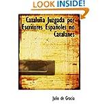Cataluña Juzgada por Escritores Españoles no Catalanes