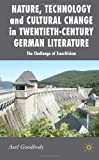 Nature, Technology and Cultural Change in Twentieth-Century German Literature: The Challenge of Ecocriticism (New Perspectives in German Studies) (0230535453) by Axel Goodbody