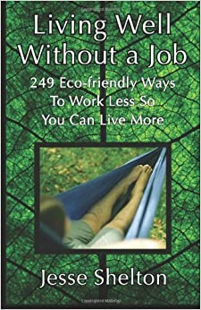 living well without a job 249 ways to work less so you can live more jesse shelton. Black Bedroom Furniture Sets. Home Design Ideas