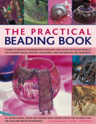 Practical Beading Book: A Guide to Creative Techniques and Styles with Over 70 Easy-to-follow Projects for Stunning Beaded Jewellery, Accessories, ... - All Instructional Stages Shown Step-by-step