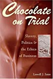 img - for By Lowell J. Satre - Chocolate on Trial: Slavery, Politics, and the Ethics of Business: 1st (First) Edition book / textbook / text book