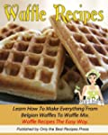 Waffle Recipe Cookbook. Learn How To...