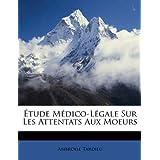 Étude Médico-Légale Sur Les Attentats Aux Moeurs (French Edition)