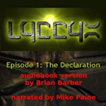 LYCCYX Episode 1: The Declaration (       UNABRIDGED) by Brian Barber Narrated by Mike Paine