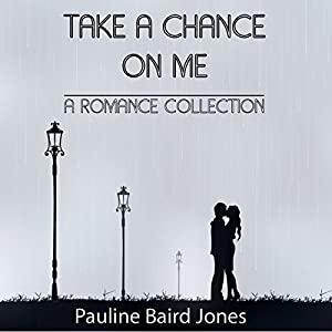 Take a Chance on Me: A Romance Collection Audiobook