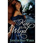 A Kiss in the Wind | Jennifer Bray-Weber