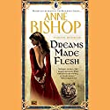 Dreams Made Flesh Audiobook by Anne Bishop Narrated by John Sharian