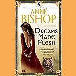 Dreams Made Flesh | Anne Bishop