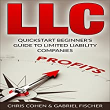 LLC, Limited Liability Company: Quick Start Beginner's Guide to Limited Liability Companies Audiobook by Chris Cohen, Gabriel Fischer Narrated by Jim Raposa