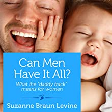 Can Men Have It All? (       UNABRIDGED) by Suzanne Braun Levine Narrated by Emily Cauldwell