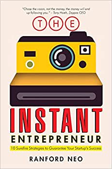 The Instant Entrepreneur: 10 Surefire Strategies To Guarantee Your Startup's Success