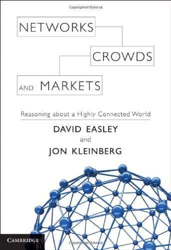 Networks, Crowds, and Markets: Reasoning About a Highly...
