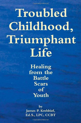 Image of Troubled Childhood, Triumphant Life: Healing From the Battle Scars of Youth