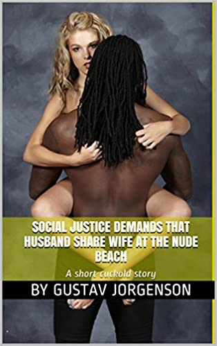 Social Justice Demands that Husband Share Wife at the Nude Beach: A short cuckold story (Social Justice Slut Wives Book 1)