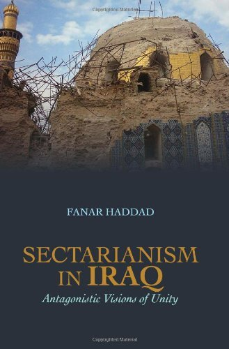 Sectarianism in Iraq: Antagonistic Visions of Unity by Fanar Haddad (31-Mar-2011) Paperback PDF