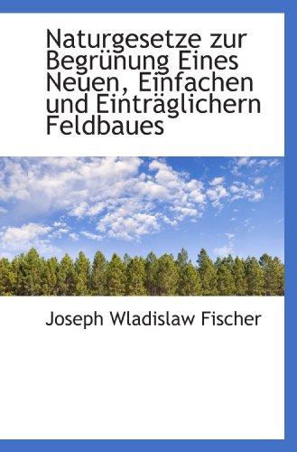 Naturgesetze zur Begrünung Eines Neuen, Einfachen und Einträglichern Feldbaues