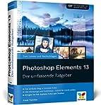 Photoshop Elements 13: Der umfassende...