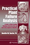 Practical Plant Failure Analysis: A Guide to Understanding Machinery Deterioration and Improving Equipment Reliability: A Guide to Understanding Machinery Deterioration and Improving Equipment Reliability