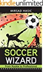 Soccer Wizard - 30 Proven Tips to Sky...