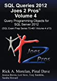 img - for SQL Queries 2012 Joes 2 Pros (R) Volume 4: Query Programming Objects for SQL Server 2012 (SQL Exam Prep Series 70-461 Volume 4 of 5) book / textbook / text book