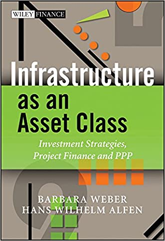 Infrastructure as an Asset Class: Investment Strategies, Project Finance and PPP (The Wiley Finance Series)