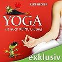 Yoga ist auch keine Lösung Hörbuch von Elke Becker Gesprochen von: Katja Hirsch