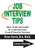 JOB INTERVIEW TIPS: How To Be Successful In A Job Interview Even If You Get Nervous (Career Planning Book 5)